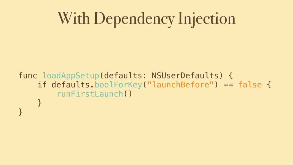 With Dependency Injection func loadAppSetup(def...
