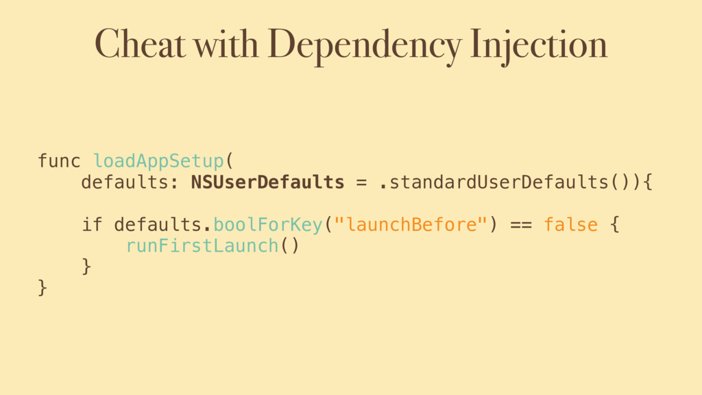 Cheat with Dependency Injection func loadAppSet...