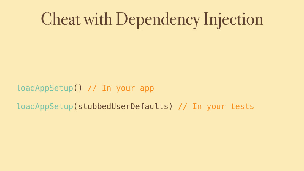 Cheat with Dependency Injection loadAppSetup() ...