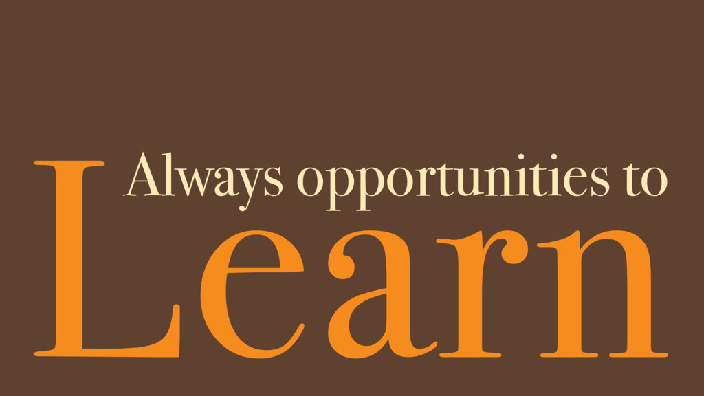 Learn Always opportunities to