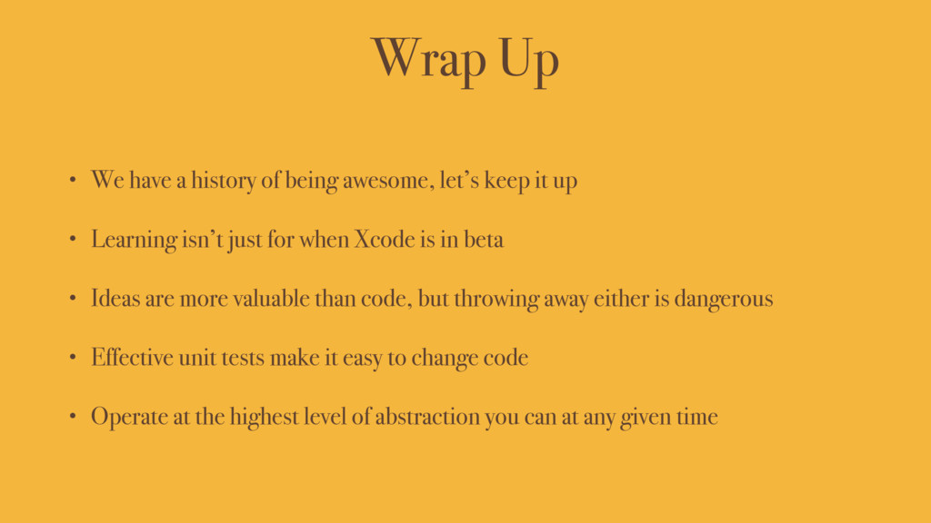 Wrap Up • We have a history of being awesome, l...