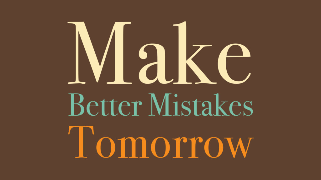 Make Tomorrow Better Mistakes