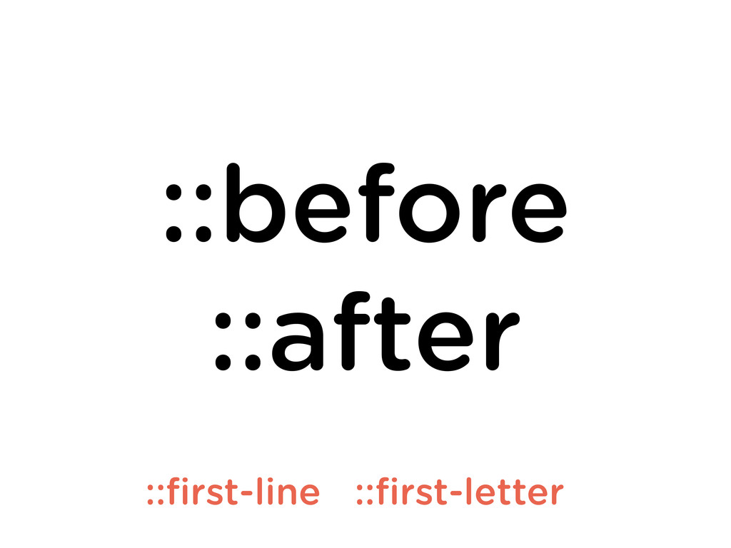 ::before ::after ::first-line ::first-letter