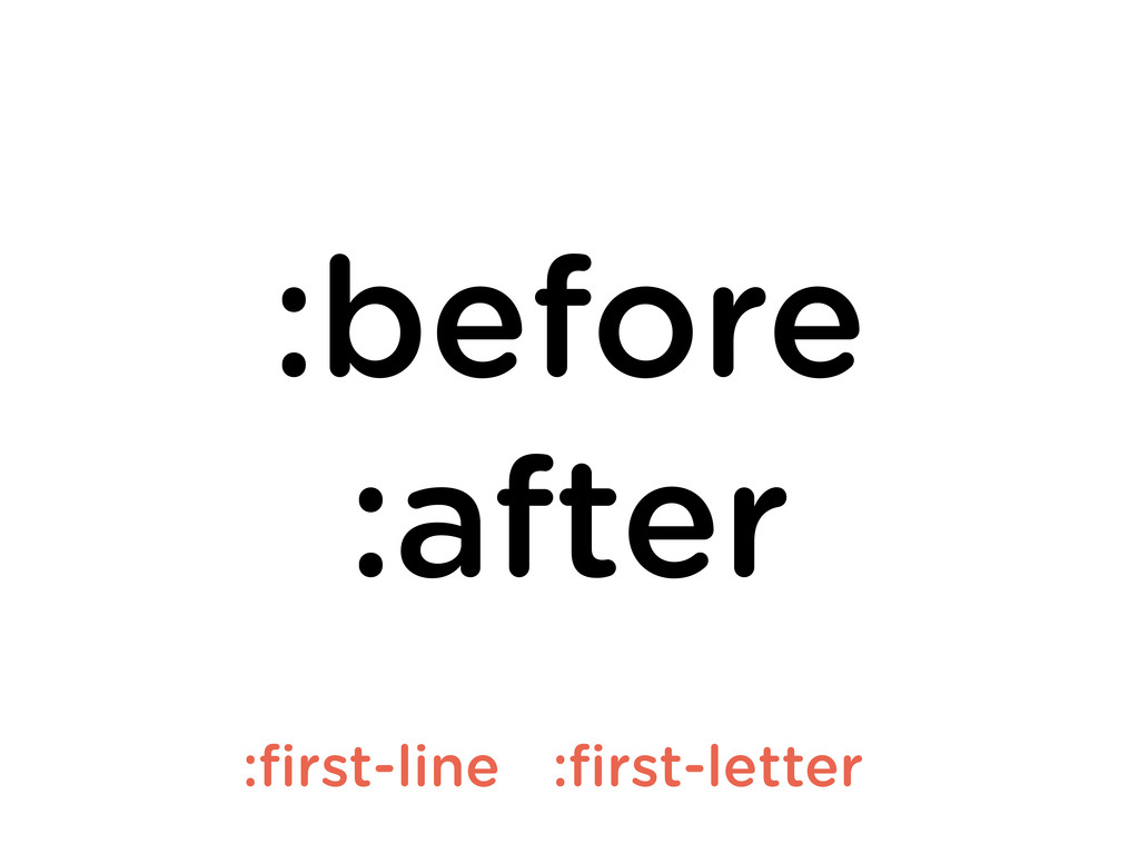 :before :after :first-line :first-letter