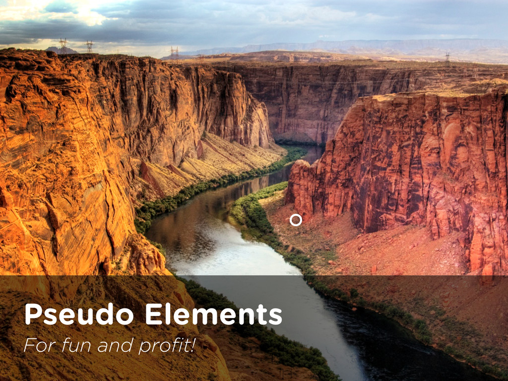 Grand Canyon of CSS Pseudo Elements For fun and...
