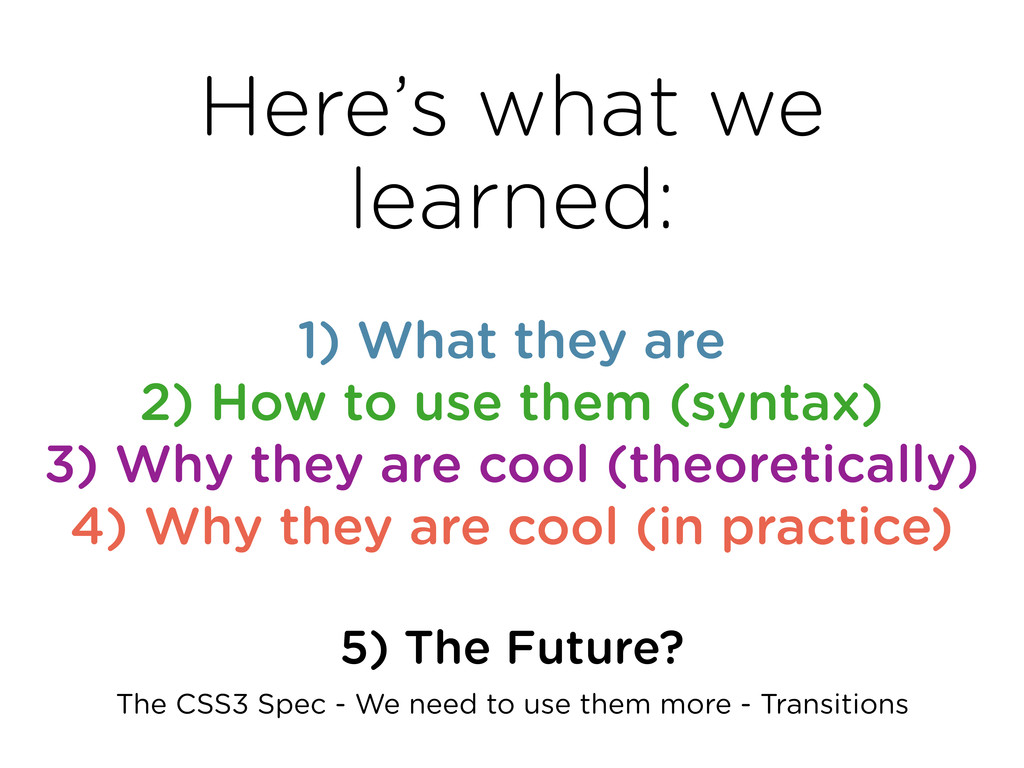 Here's what we learned: 5) The Future? The CSS3...
