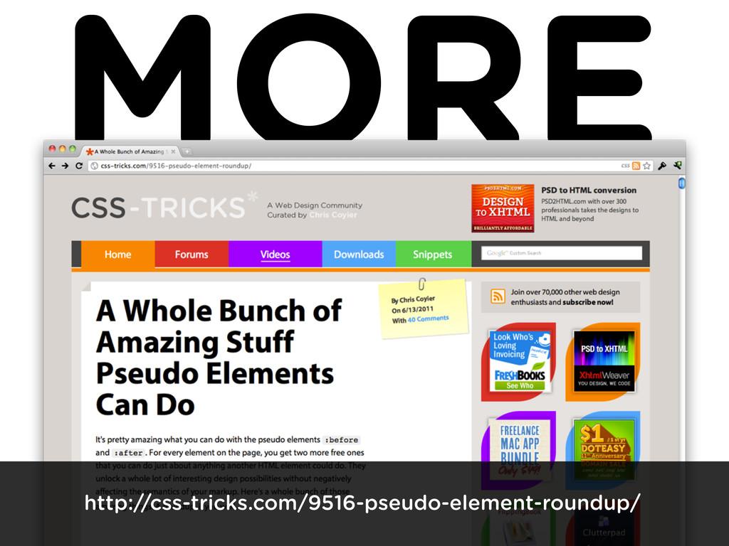 MORE http://css-tricks.com/9516-pseudo-element-...