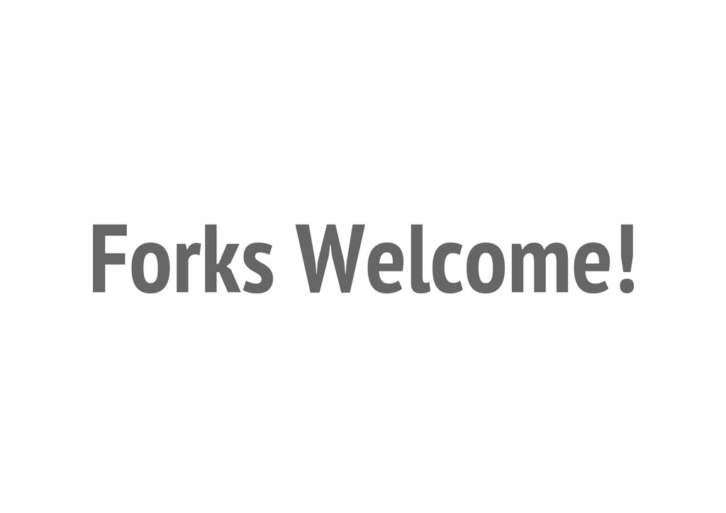 Forks Welcome!