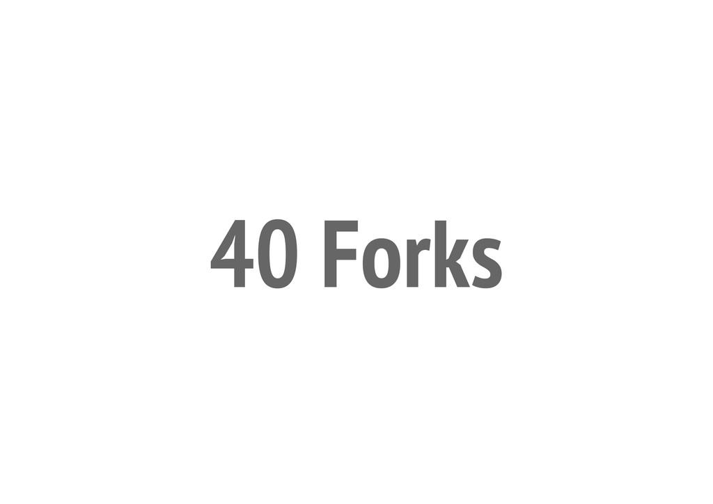 40 Forks