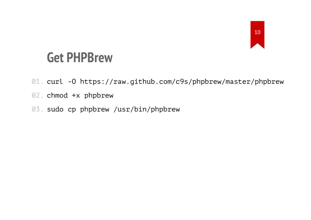 Get PHPBrew curl -O https://raw.github.com/c9s/...