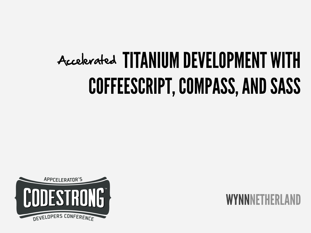 TITANIUM DEVELOPMENT WITH COFFEESCRIPT, COMPASS...