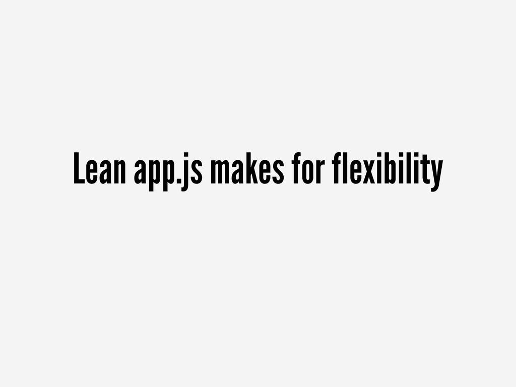 Lean app.js makes for flexibility