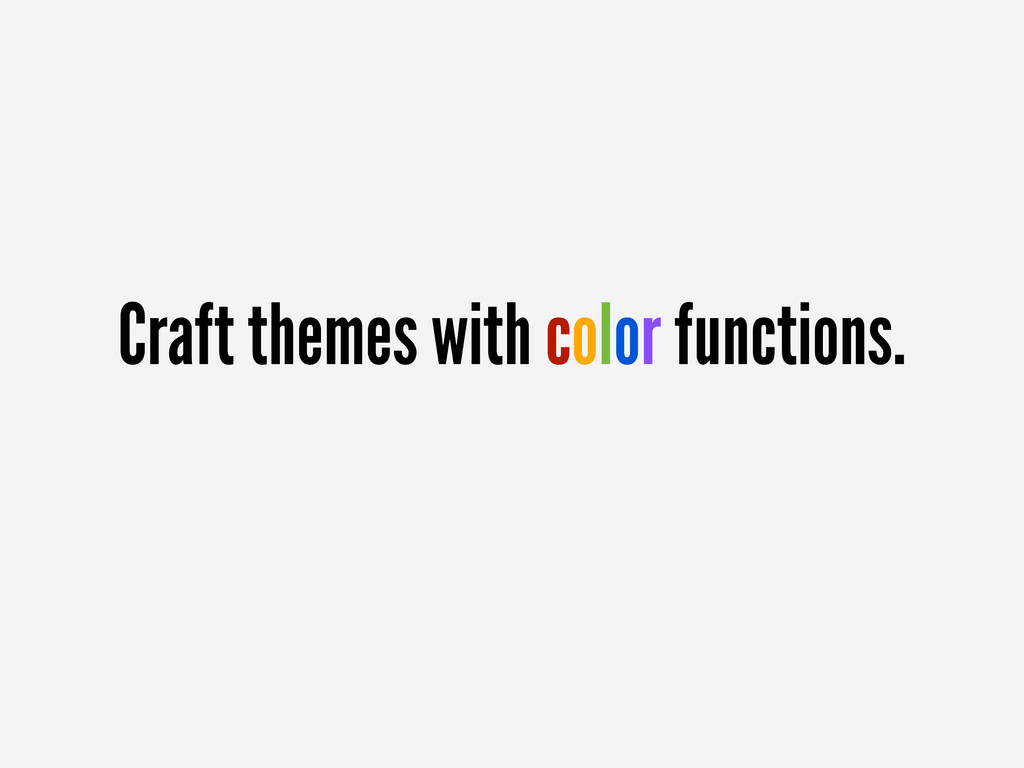Craft themes with color functions.