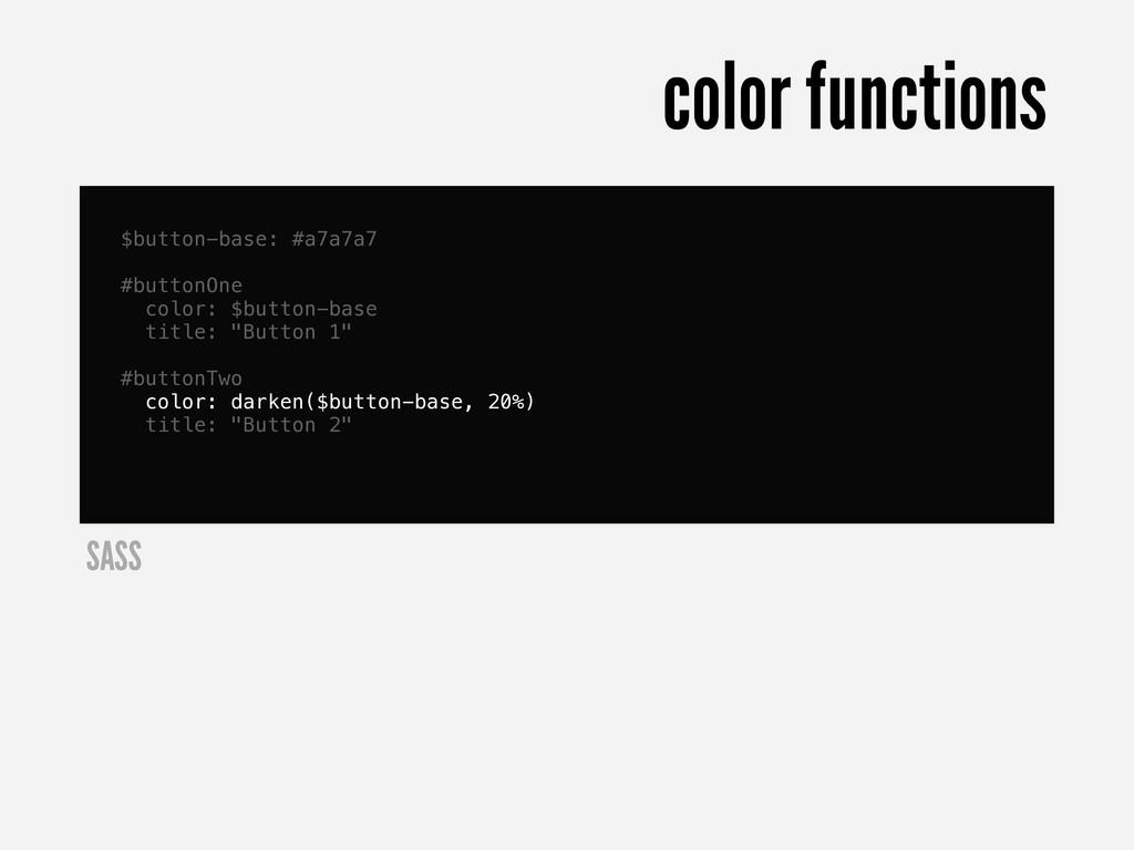 $button-base: #a7a7a7 #buttonOne color: $button...