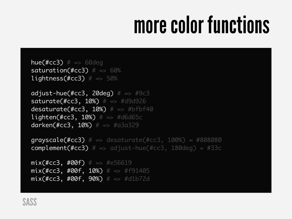 hue(#cc3) # => 60deg saturation(#cc3) # => 60% ...