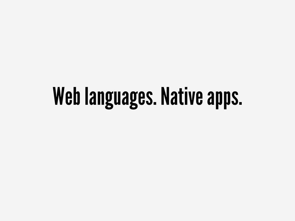 Web languages. Native apps.