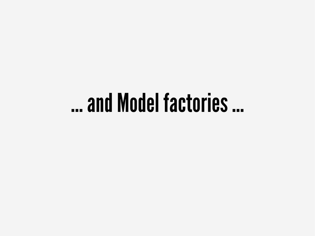 ... and Model factories ...