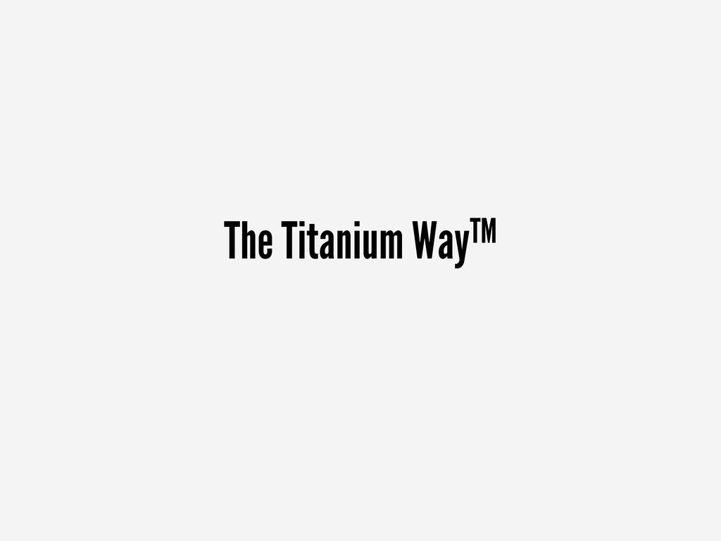The Titanium WayTM