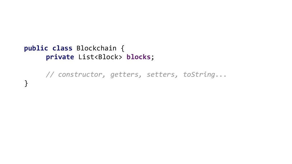 public class Blockchain { private List<Block> b...