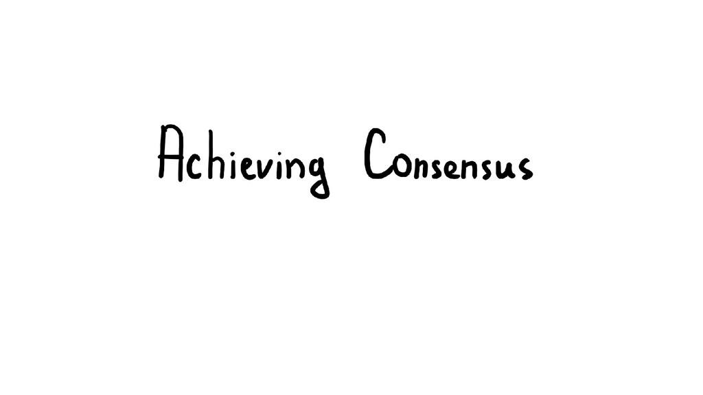 Achieving Consensus