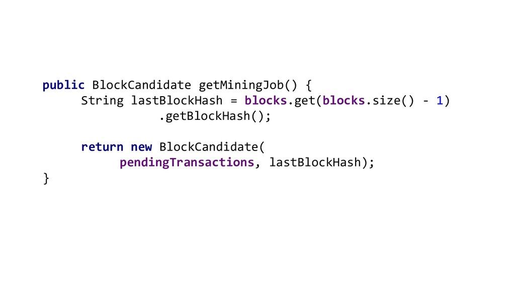 public BlockCandidate getMiningJob() { String l...