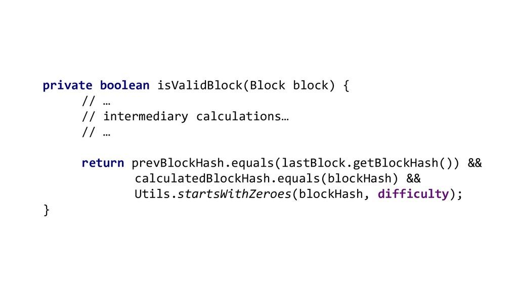 private boolean isValidBlock(Block block) { // ...