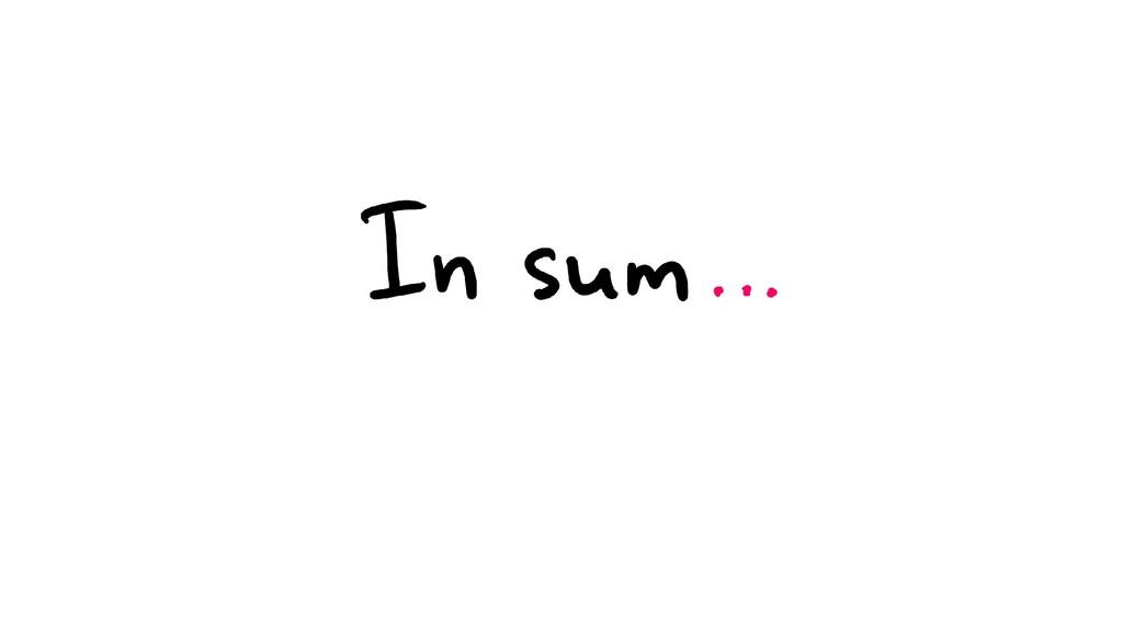 In Sum…