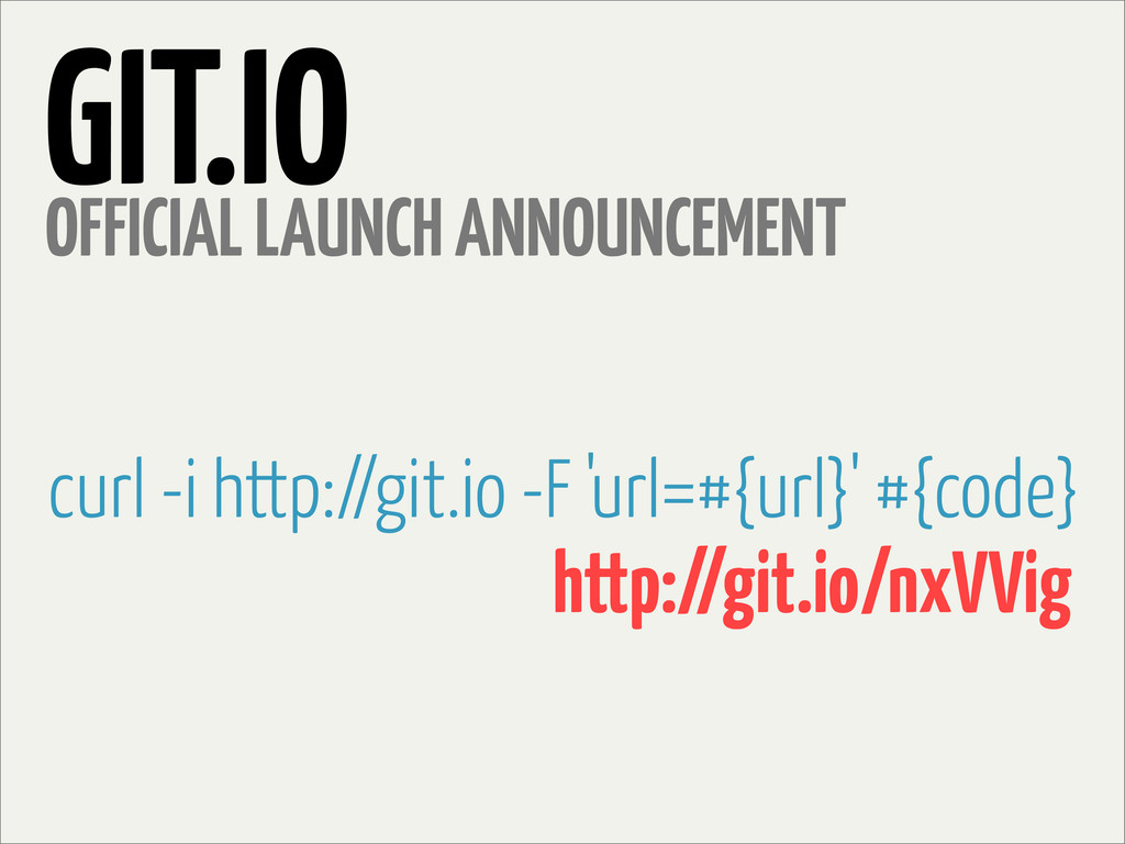 GIT.IO OFFICIAL LAUNCH ANNOUNCEMENT http://git....
