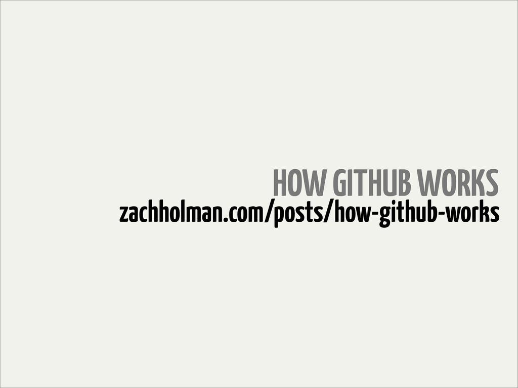 HOW GITHUB WORKS zachholman.com/posts/how-githu...