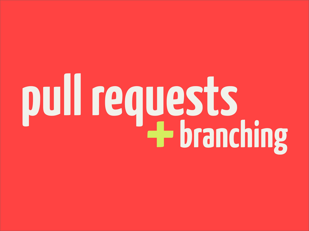 + pull requests branching