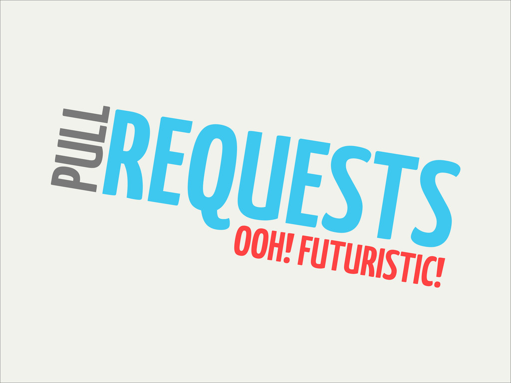 REQUESTS PULL OOH! FUTURISTIC!