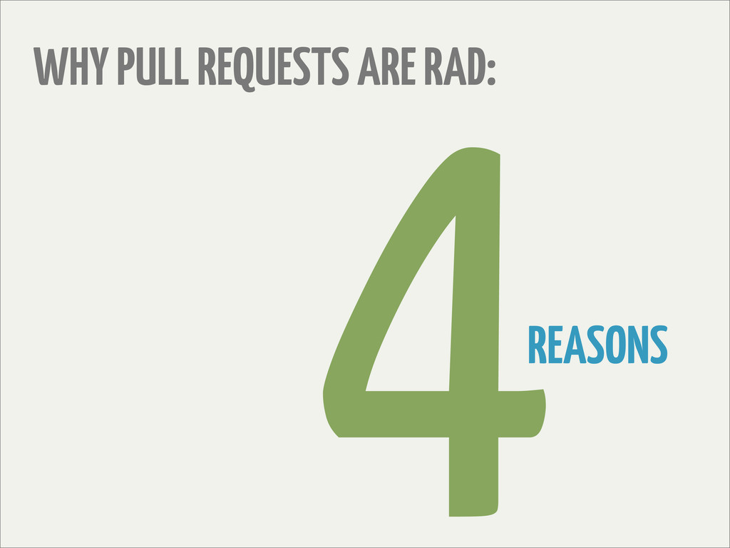 WHY PULL REQUESTS ARE RAD: REASONS 4