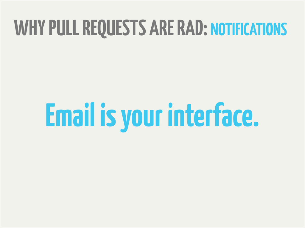 WHY PULL REQUESTS ARE RAD: NOTIFICATIONS Email ...