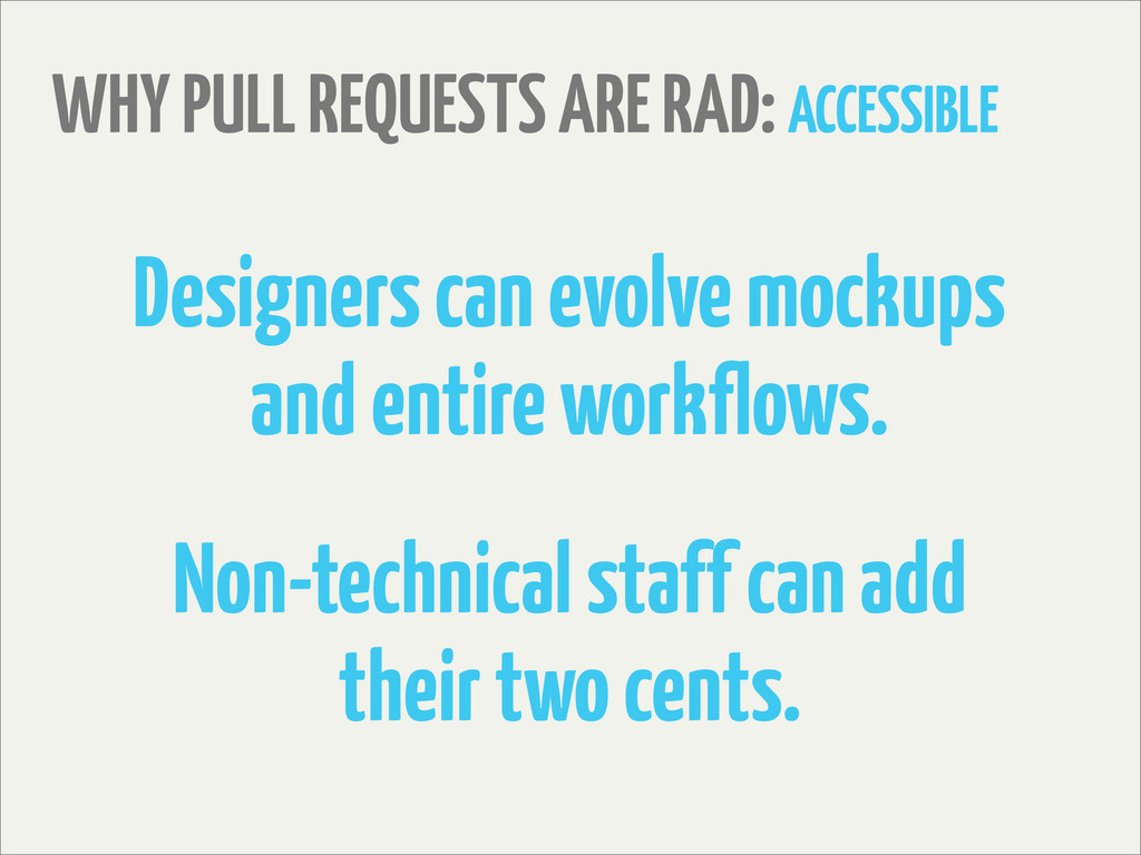 WHY PULL REQUESTS ARE RAD: ACCESSIBLE Designers...