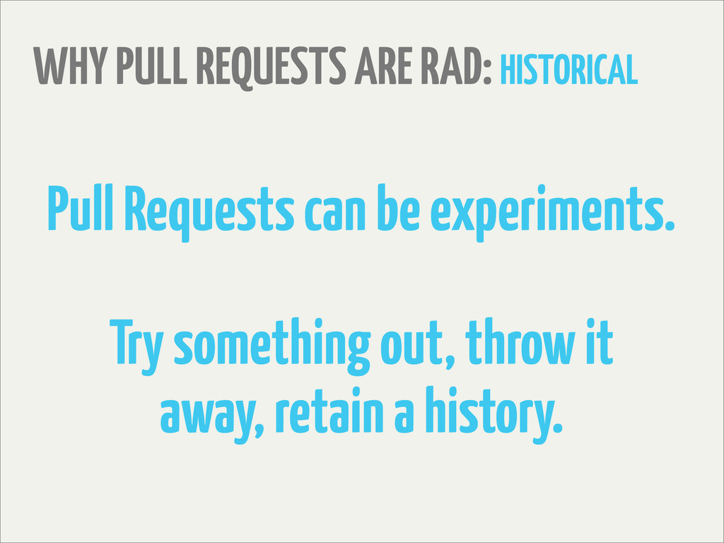 WHY PULL REQUESTS ARE RAD: HISTORICAL Pull Requ...