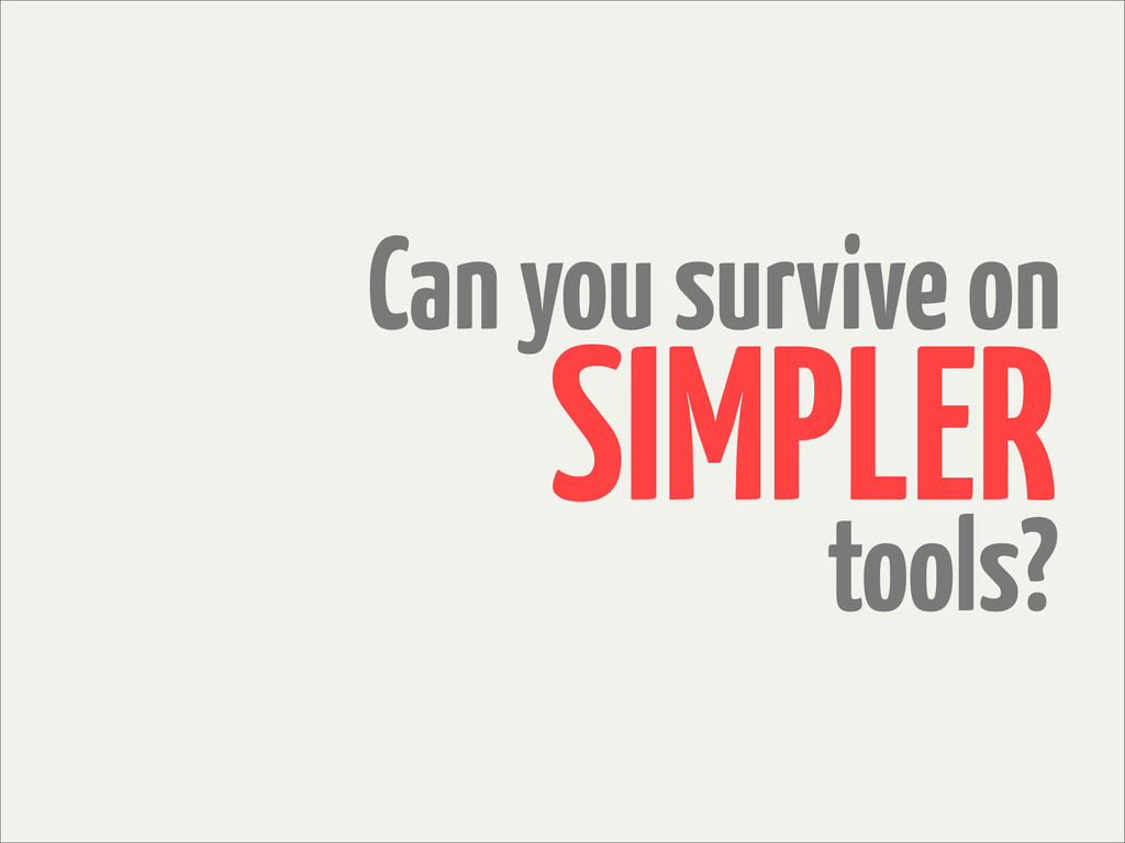 Can you survive on tools? SIMPLER