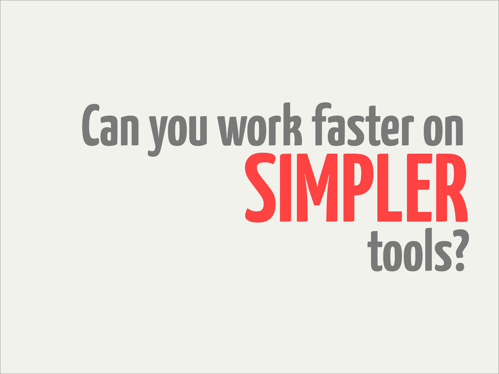 Can you work faster on tools? SIMPLER