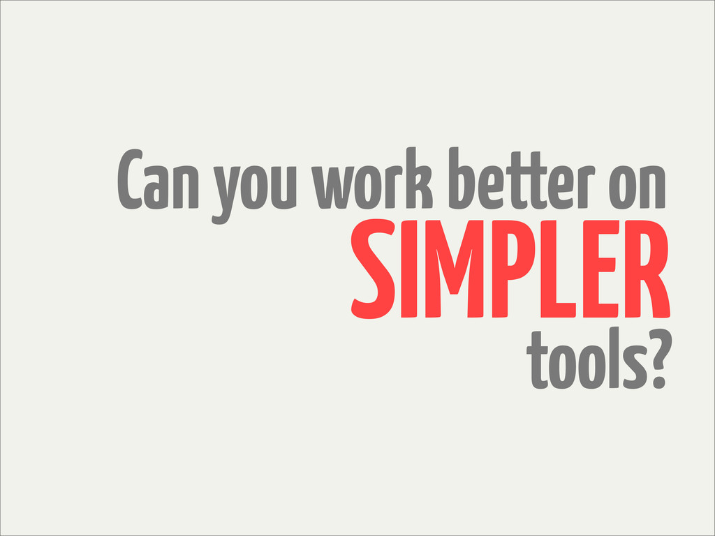 Can you work better on tools? SIMPLER