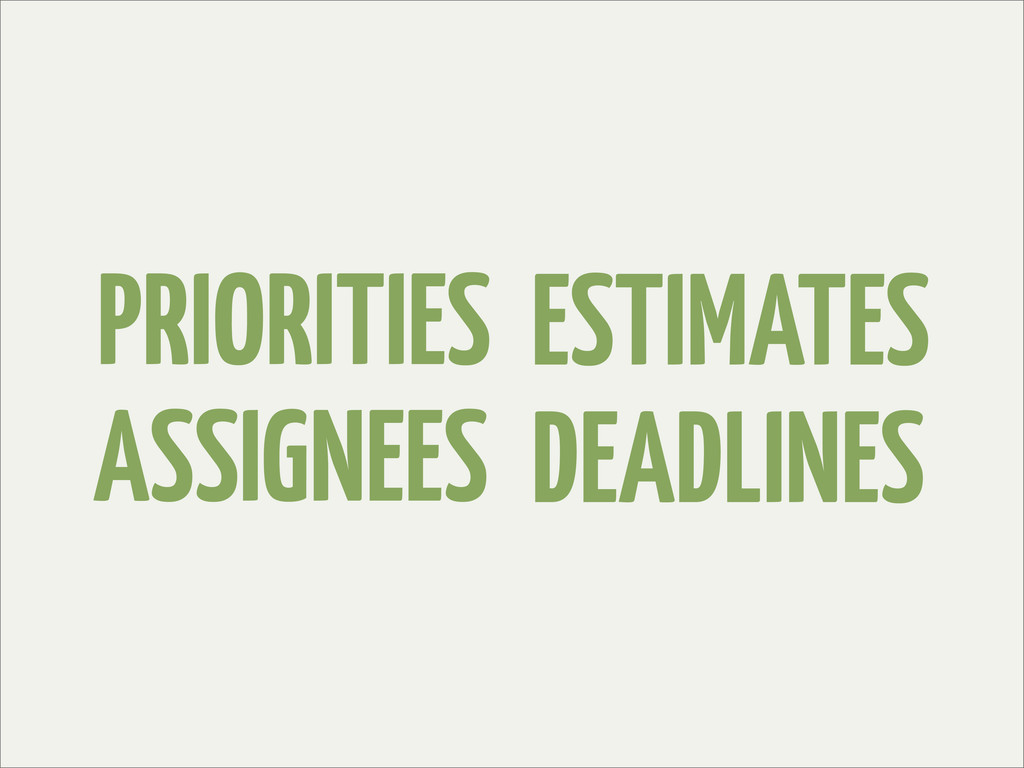 PRIORITIES DEADLINES ASSIGNEES ESTIMATES