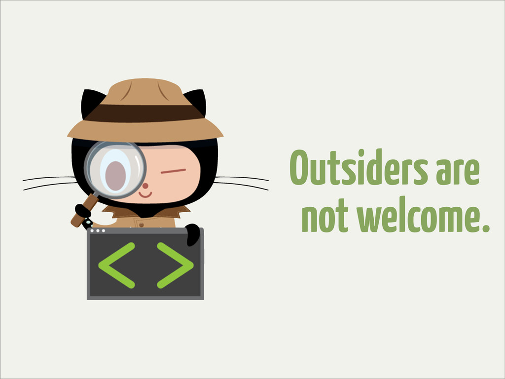Outsiders are not welcome.