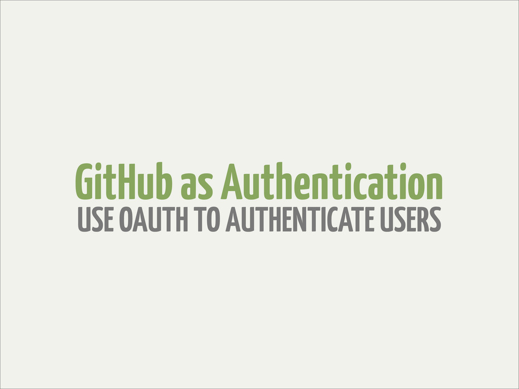 GitHub as Authentication USE OAUTH TO AUTHENTIC...