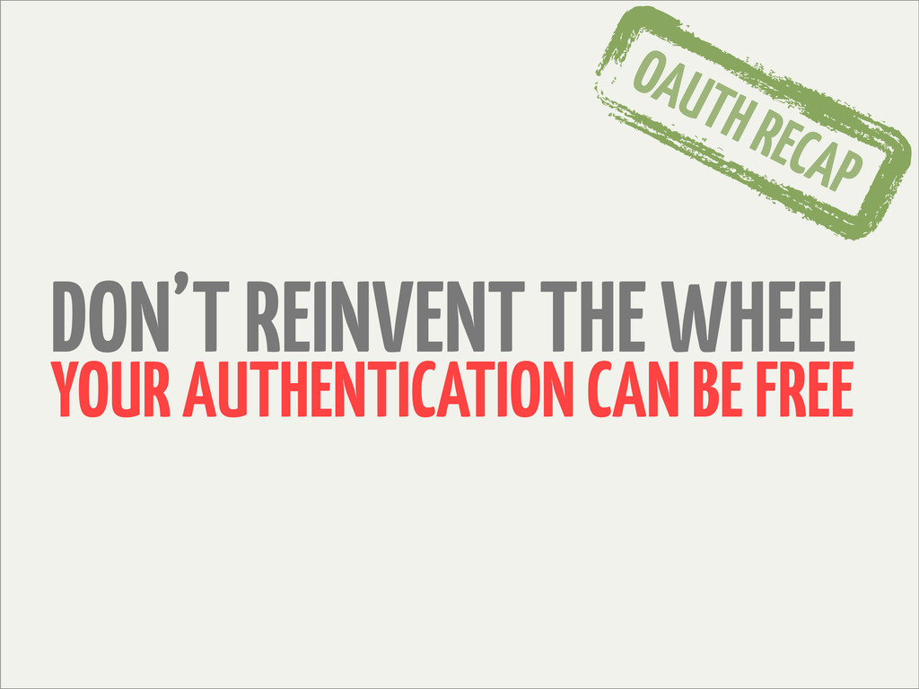 DON'T REINVENT THE WHEEL YOUR AUTHENTICATION CA...