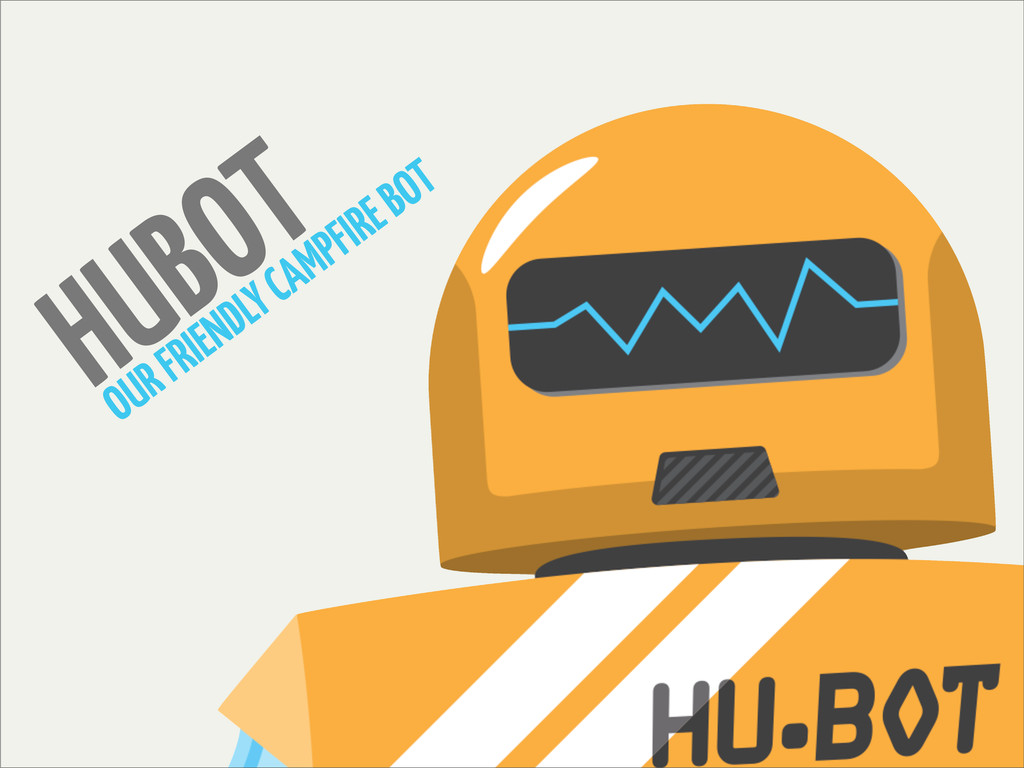 HUBOT OUR FRIENDLY CAMPFIRE BOT