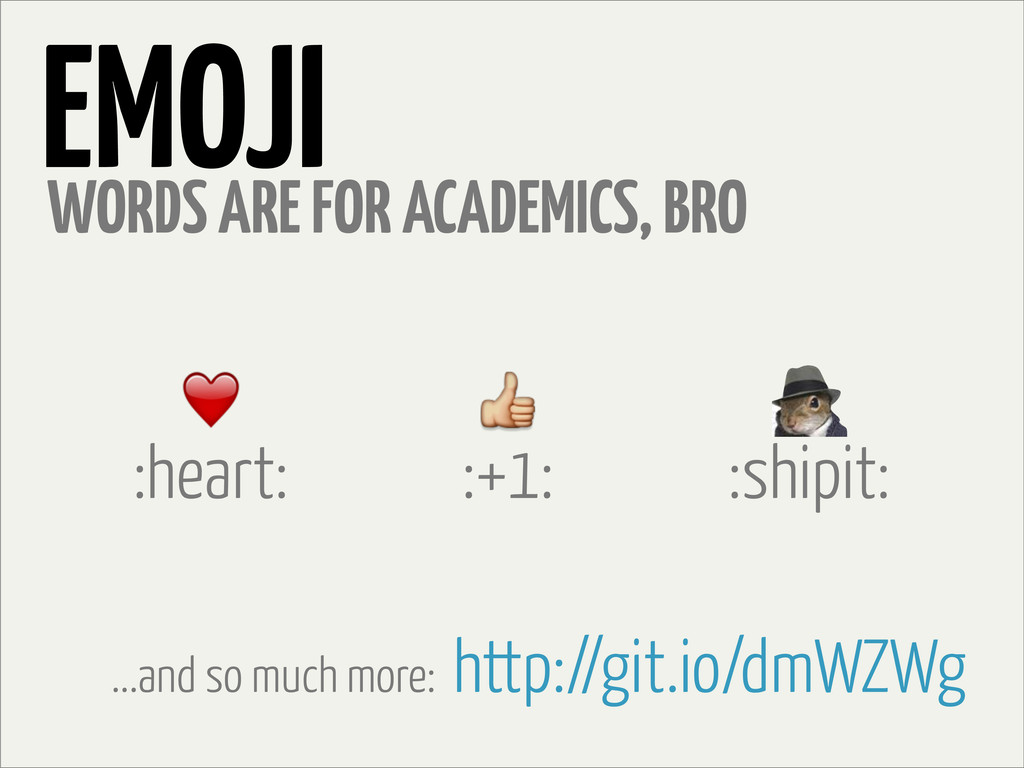 EMOJI :heart: WORDS ARE FOR ACADEMICS, BRO :+1:...