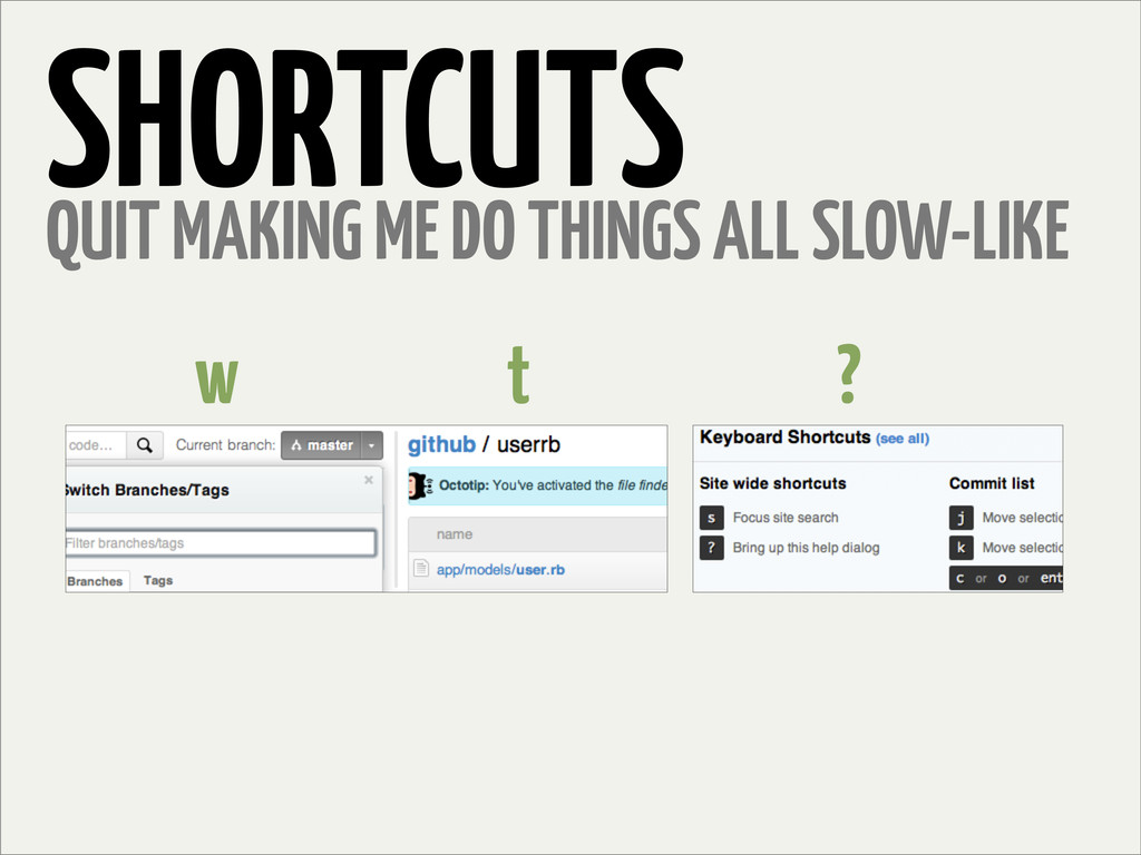 SHORTCUTS QUIT MAKING ME DO THINGS ALL SLOW-LIK...