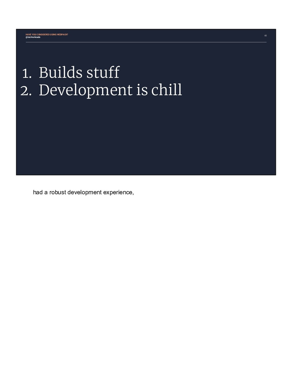 1. Builds stuff 2. Development is chill 65 HAVE...