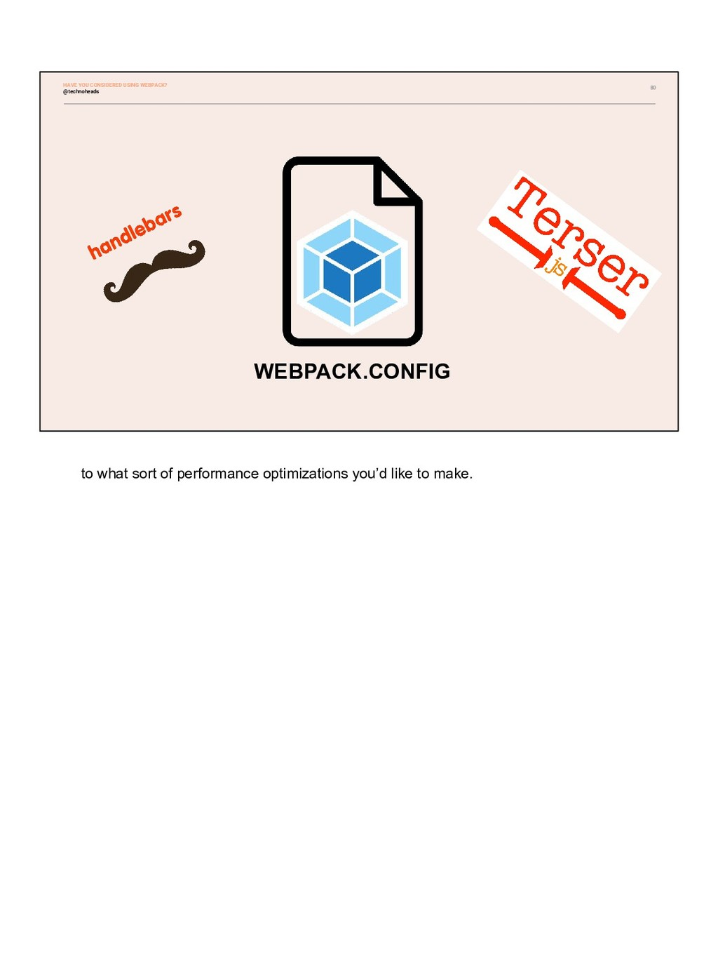80 WEBPACK.CONFIG @technoheads HAVE YOU CONSIDE...
