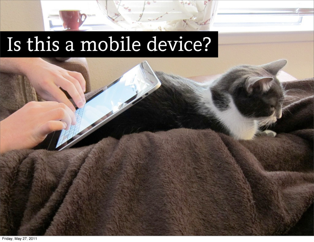 Is this a mobile device? Friday, May 27, 2011