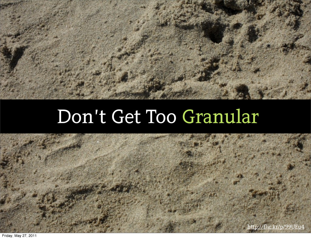 http://flic.kr/p/99UEu4 Don't Get Too Granular ...