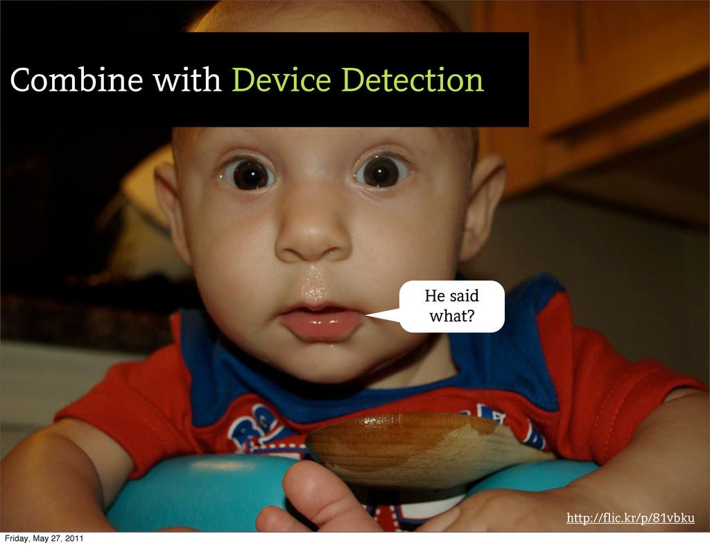http://flic.kr/p/81vbku Combine with Device Det...